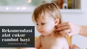 rekomendasi alat cukur rambut bayi